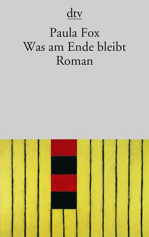 Was am Ende bleibt by Paula Fox
