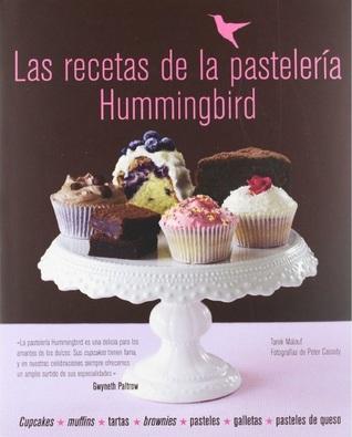 Las recetas de la pastelería Hummingbird: Cupcakes, muffins, tartas, brownies, pasteles, galletas, pasteles de queso