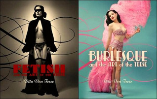 Burlesque and the Art of the Teese / Fetish and the Art of th... by Dita Von Teese