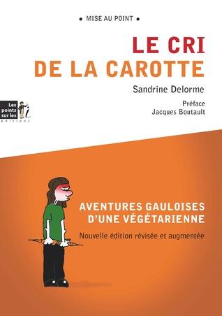 Le cri de la carotte : aventures gauloises d'une végétarienne