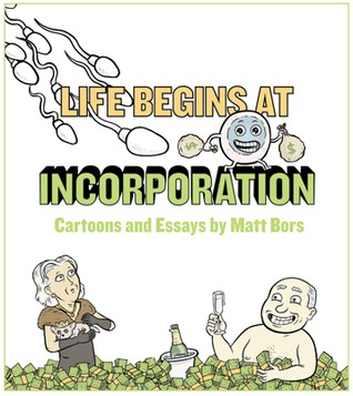 Life Begins at Incorporation: Cartoons and Essays