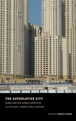 The Superlative City: Dubai And The Urban Condition In The Early Twenty First Century
