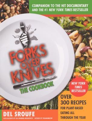 Ebook Forks Over Knives—The Cookbook: Over 300 Recipes for Plant-Based Eating All Through the Year by Del Sroufe DOC!