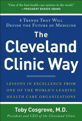 The Cleveland Clinic Way: Lessons in Excellence from One of the World's Leading Healthcare Organizations