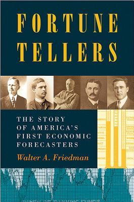 Fortune Tellers: The Story of America's First Economic Forecasters