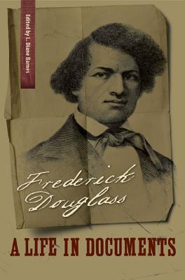Frederick Douglass: A Life in Documents