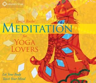 Meditation for Yoga Lovers by Lorin Roche