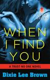 When I Find You (Trust No One, #2)