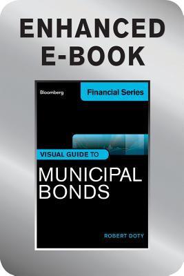 Download gratuito di ebook cellulare Bloomberg Visual Guide to Municipal Bonds, Enhanced Edition by Robert Doty PDF DJVU FB2