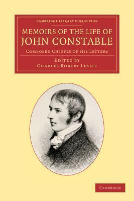 Memoirs of the Life of John Constable, Esq., R.A.: Composed Chiefly of His Letters
