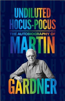 undiluted-hocus-pocus-the-autobiography-of-martin-gardner