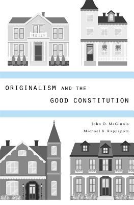 Originalism and the Good Constitution