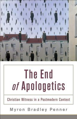 End of Apologetics: Christian Witness in a Postmodern Context
