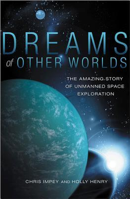 Dreams of Other Worlds: The Amazing Story of Unmanned Space Exploration