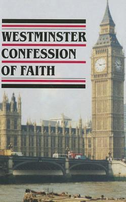 Westminster Confession Of Faith w/ Catechisms (1646-7) (and the Larger and Shorter Catechisms, Directories for Public and Private Worship, Form of Presbyterial Church Government, the Sum of Saving Knowledge)