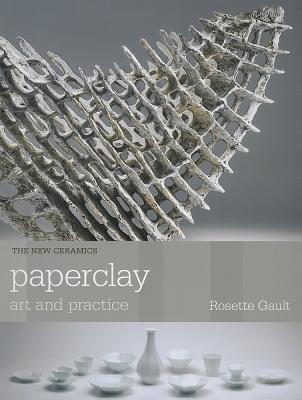 Paperclay: Art and Practice (The New Ceramics) por Rosette Gault