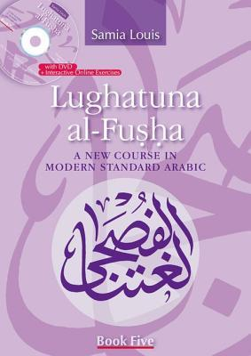 Lughatuna Al-Fusha: A New Course in Modern Standard Arabic: Book Five