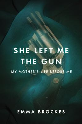 She Left Me the Gun: My Mothers Life Before Me EPUB