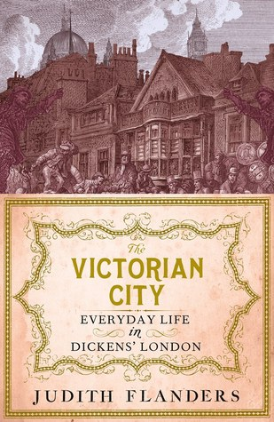The Victorian City: Everyday Life in Dickens' London par Judith Flanders