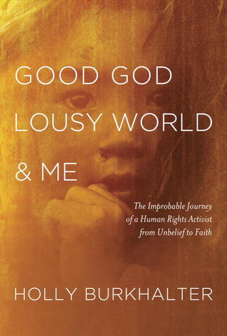 good-god-lousy-world-and-me-the-improbable-journey-of-a-human-rights-activist-from-unbelief-to-faith