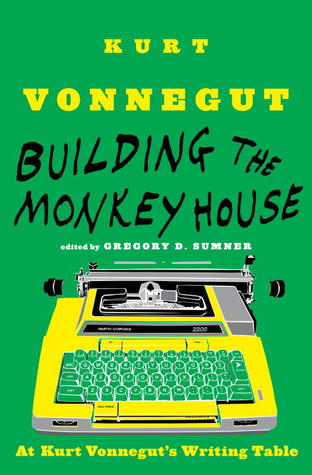 Building the Monkey House: At Kurt Vonnegut's Writing Table