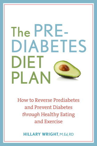 The Prediabetes Diet Plan How To Reverse And Prevent Diabetes Through Healthy Eating Exercise By Hillary Wright