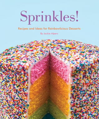 Sprinkles!: Recipes and Ideas for Rainbowlicious Desserts