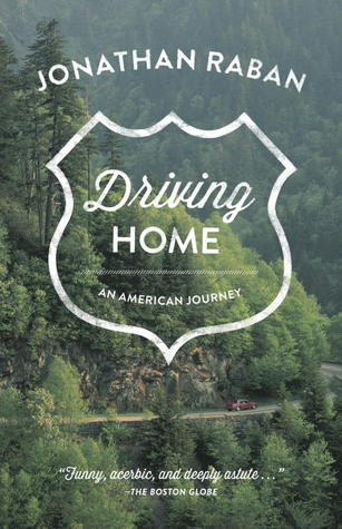 Ebook Driving Home: An American Journey by Jonathan Raban TXT!