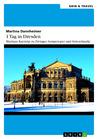 1 Tag in Dresden. Martinas Kurztrip zu Zwinger, Semperoper und Striezelmarkt