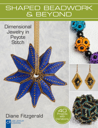 Shaped Beadwork Beyond: Dimensional Jewelry in Peyote Stitch