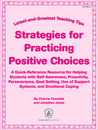 Strategies for Practicing Positive Choices: Latest-and-Greatest Teaching Tips: A Quick-Reference Resource for Helping Students with Self-Awareness, Proactivity, Perseverance, Goal Setting, Use of Support Systems, and Emotional Coping