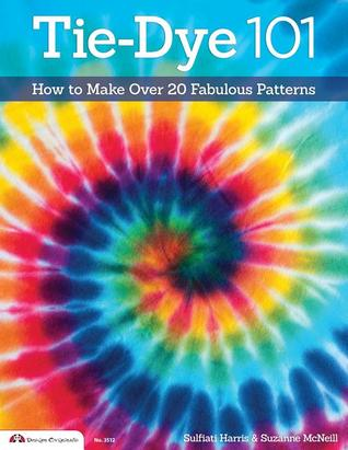Tie-Dye 101: How to Make Over 20 Fabulous Patterns por Suzanne McNeill
