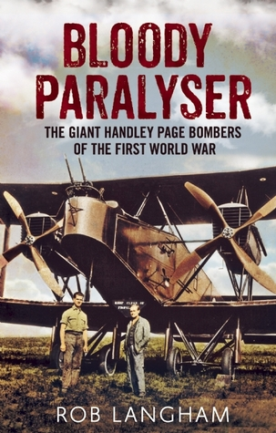 Bloody Paralyser: The Giant Handley Page Bombers of the First World War