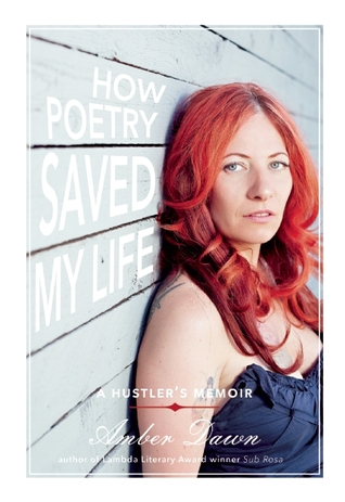 How Poetry Saved My Life by Amber Dawn