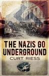 The Nazis Go Underground by Curt Riess