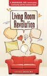 Living Room Revolution: A Handbook for Conversation, Community and the Common Good