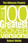 The 100 Greatest Cover Versions: The Ultimate Playlist