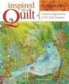 Inspired to Quilt: Creative Experiments in Art Quilt Imagery