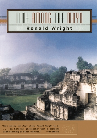 Time Among the Maya by Ronald Wright