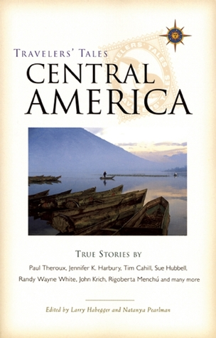 Travelers' Tales Central America by Larry Habegger