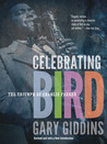 Celebrating Bird by Gary Giddins