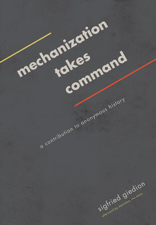 Mechanization Takes Command: A Contribution to Anonymous History por Siegfried Giedion