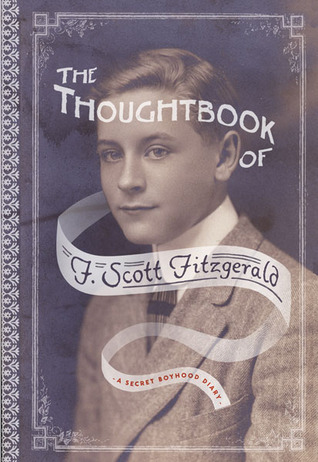 The Thoughtbook of F. Scott Fitzgerald: A Secret Boyhood Diary