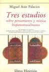Tres estudios sobre pensamiento y mística hispanomusulmanes