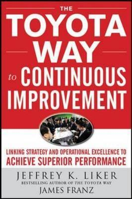 Toyota Way to Continuous Improvement: Linking Strategy and Operational Excellence to Achieve Superior Performance