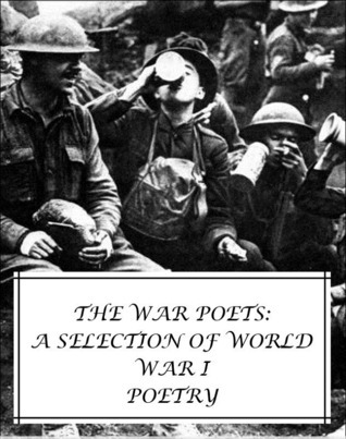 The War Poets: A Selection of World War I Poetry