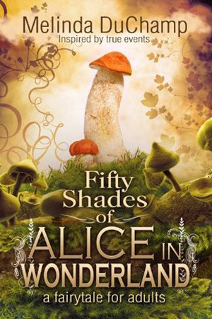 Fifty Shades of Alice in Wonderland by Melinda DuChamp