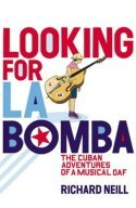 Looking for La Bomba: The Cuban Misadventures of a Musical Oaf