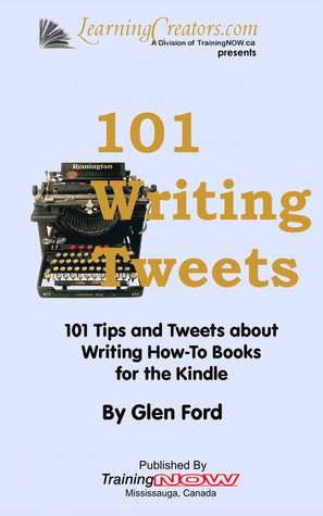 101 Writing Tweets: 101 Tips and Tweets about Writing How-To Books for the Kindle