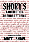 Shorts by Matt Shaw